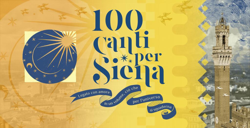 locandina dell'iniziativa 100 canti per Siena, su fondo oro c'è un cartiglio con scritto Legato con amore in un volume, ciò che per l'universo si squaderna. Ci sono poi le figure del cielo stellato stilizzato e la foto della Torre del Mangia